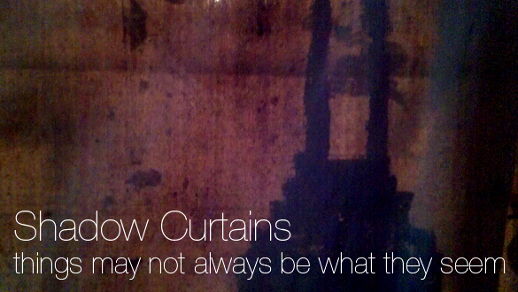Shadow Curtains: Things May Not Always Be What They Seem