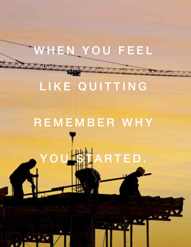 remember why you started inspirational construction photo